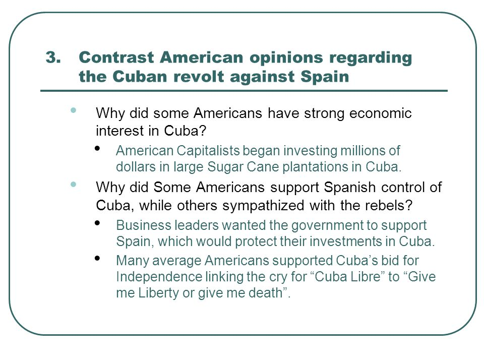 3. Contrast American opinions regarding the Cuban revolt against Spain