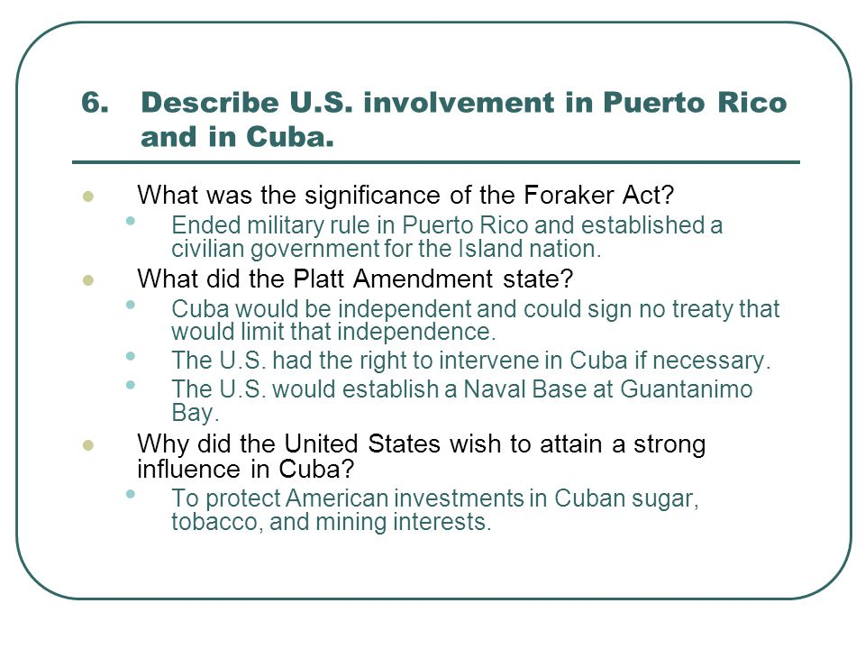 6. Describe U.S. involvement in Puerto Rico and in Cuba.