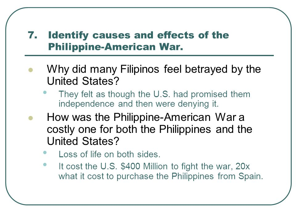 7. Identify causes and effects of the Philippine-American War.