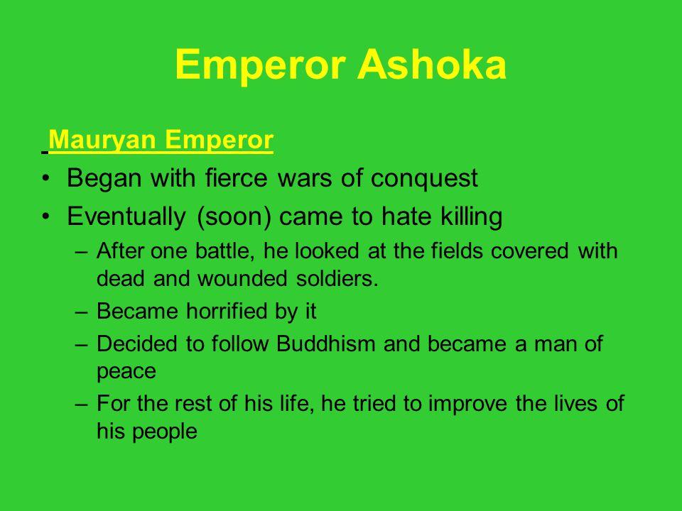 Emperor Ashoka Mauryan Emperor Began with fierce wars of conquest