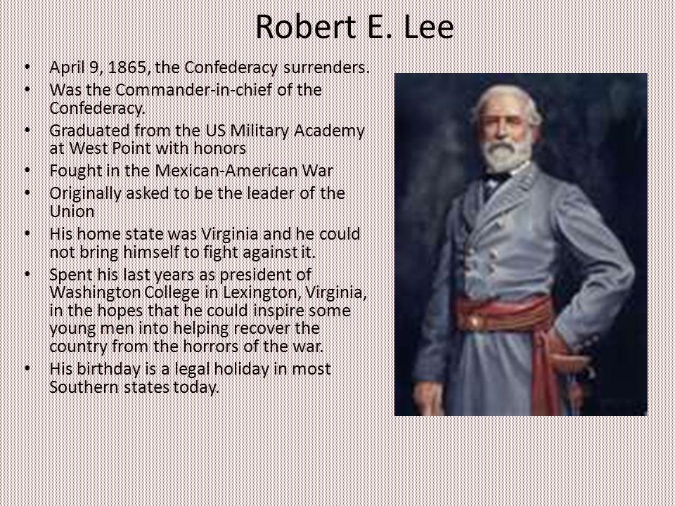 Robert E. Lee April 9, 1865, the Confederacy surrenders.