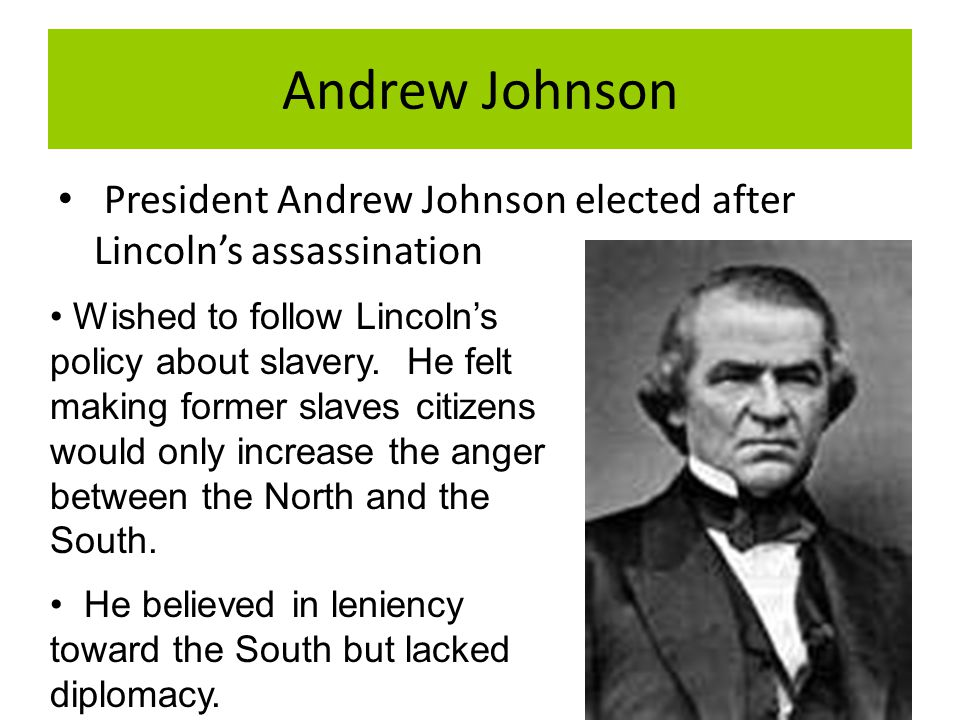 Andrew Johnson President Andrew Johnson elected after Lincoln's assassination.