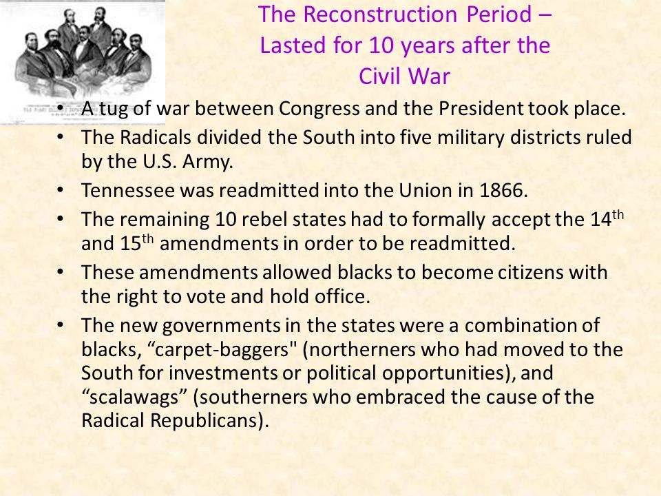 The Reconstruction Period – Lasted for 10 years after the Civil War