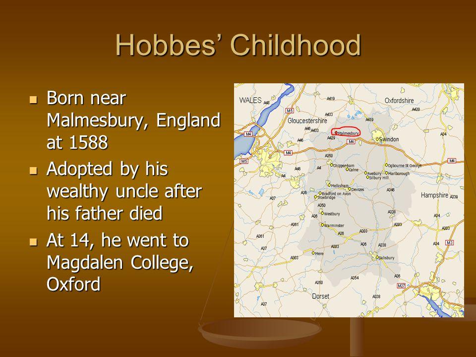 Hobbes' Childhood Born near Malmesbury, England at 1588
