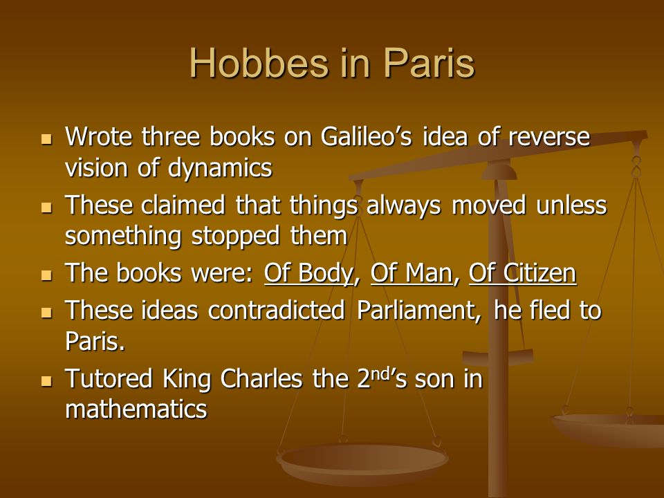 Hobbes in Paris Wrote three books on Galileo's idea of reverse vision of dynamics.