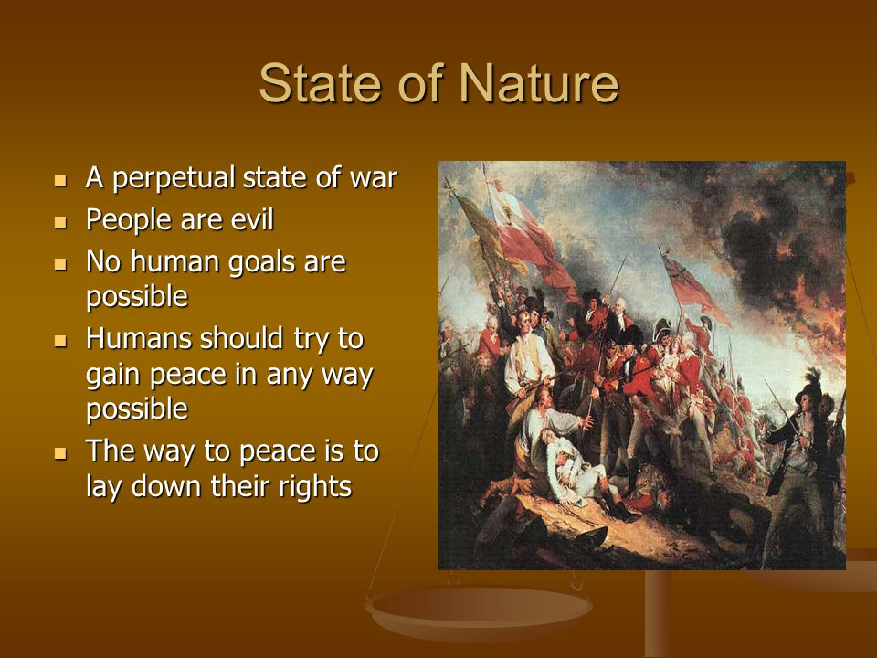 State of Nature A perpetual state of war People are evil