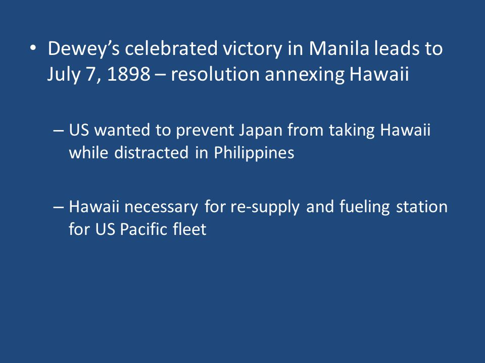 Dewey's celebrated victory in Manila leads to July 7, 1898 – resolution annexing Hawaii