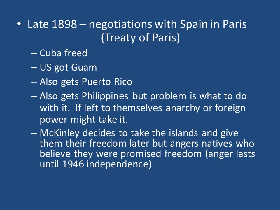Late 1898 – negotiations with Spain in Paris (Treaty of Paris)