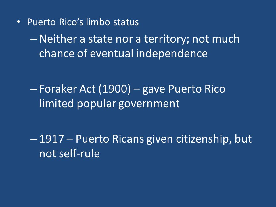 Foraker Act (1900) – gave Puerto Rico limited popular government