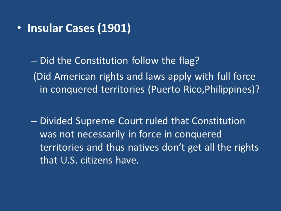 Insular Cases (1901) Did the Constitution follow the flag