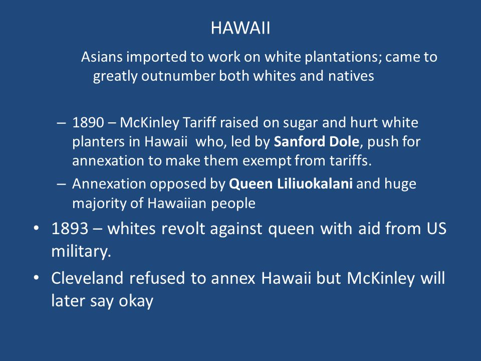 HAWAII 1893 – whites revolt against queen with aid from US military.
