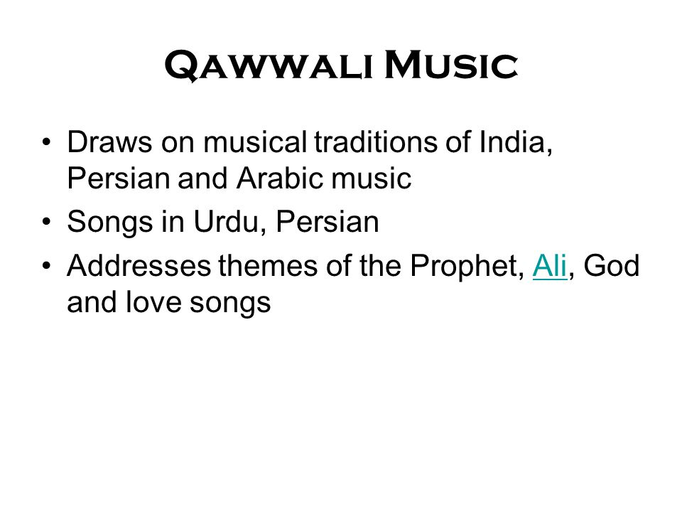 Qawwali Music Draws on musical traditions of India, Persian and Arabic music. Songs in Urdu, Persian.