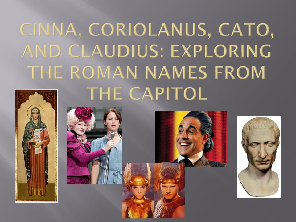 Cinna, Coriolanus, Cato, and Claudius: Exploring the Roman Names from the Capitol