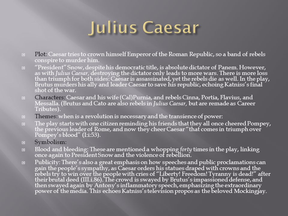 Julius Caesar Plot: Caesar tries to crown himself Emperor of the Roman Republic, so a band of rebels conspire to murder him.