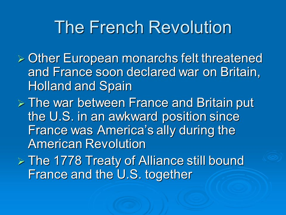 The French Revolution Other European monarchs felt threatened and France soon declared war on Britain, Holland and Spain.