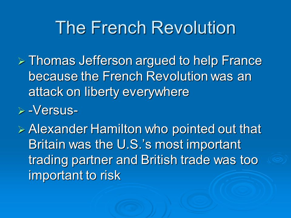 The French Revolution Thomas Jefferson argued to help France because the French Revolution was an attack on liberty everywhere.