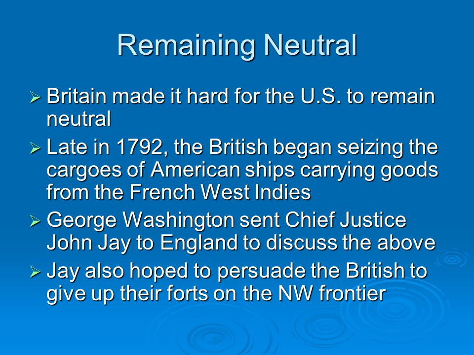 Remaining Neutral Britain made it hard for the U.S. to remain neutral