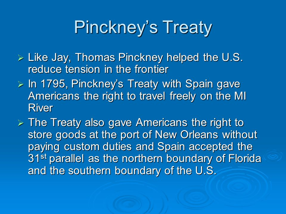 Pinckney's Treaty Like Jay, Thomas Pinckney helped the U.S. reduce tension in the frontier.