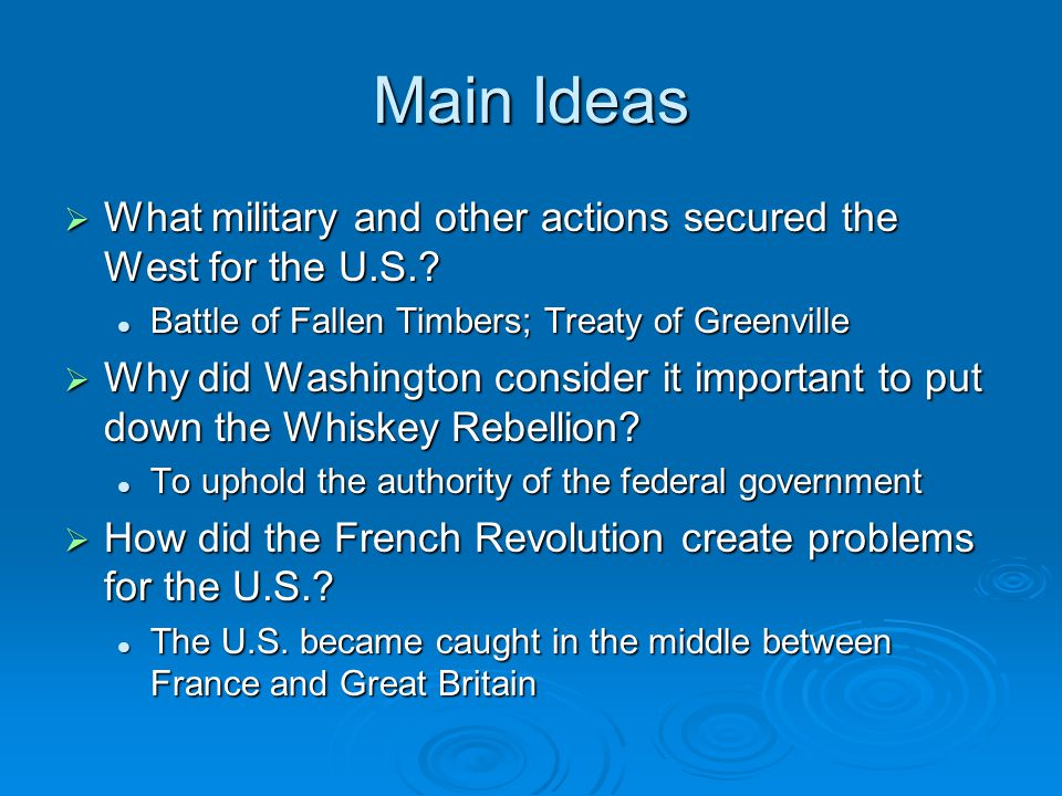 Main Ideas What military and other actions secured the West for the U.S. Battle of Fallen Timbers; Treaty of Greenville.