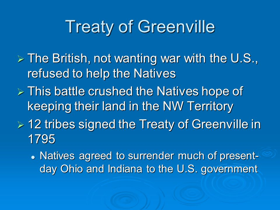 Treaty of Greenville The British, not wanting war with the U.S., refused to help the Natives.