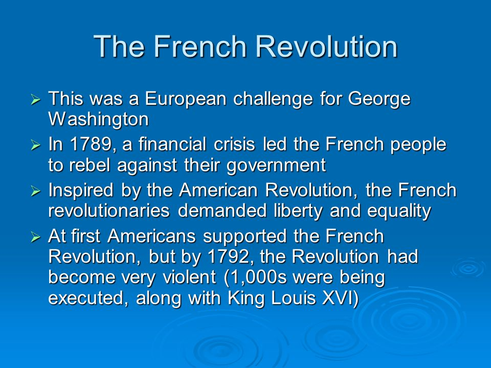 The French Revolution This was a European challenge for George Washington.