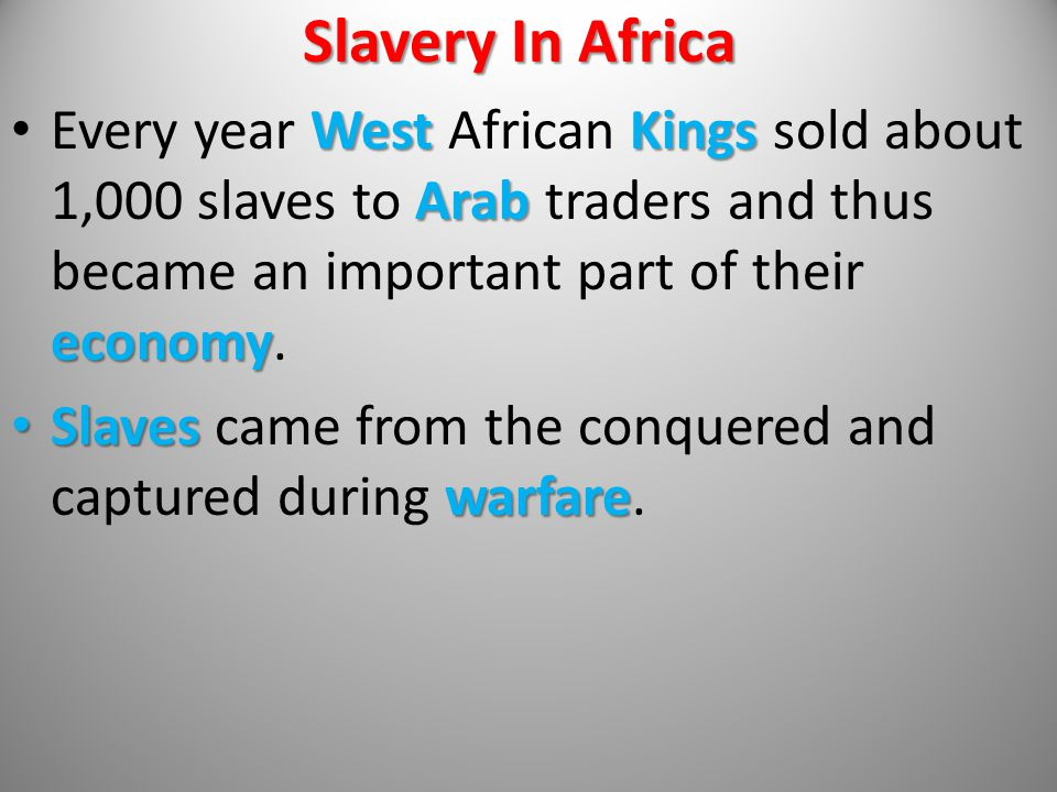 Slavery In Africa Every year West African Kings sold about 1,000 slaves to Arab traders and thus became an important part of their economy.
