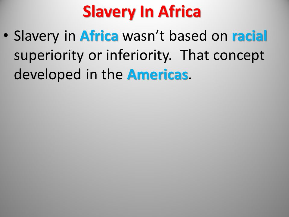 Slavery In Africa Slavery in Africa wasn't based on racial superiority or inferiority.