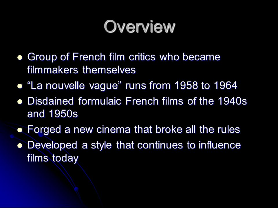 Overview Group of French film critics who became filmmakers themselves