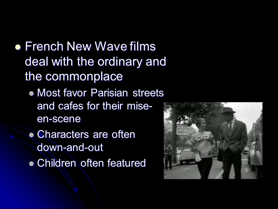 French New Wave films deal with the ordinary and the commonplace