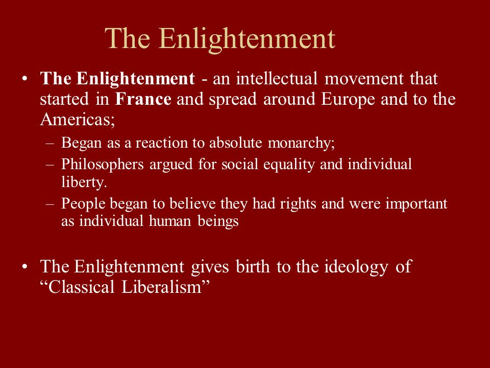 The Enlightenment The Enlightenment - an intellectual movement that started in France and spread around Europe and to the Americas;