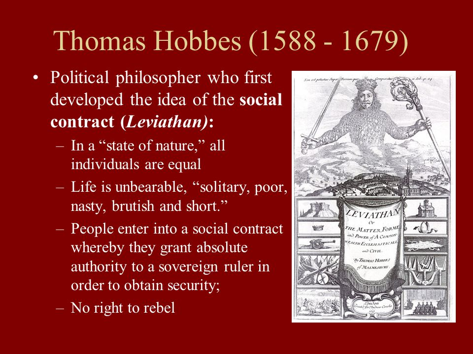 Thomas Hobbes (1588 - 1679) Political philosopher who first developed the idea of the social contract (Leviathan):