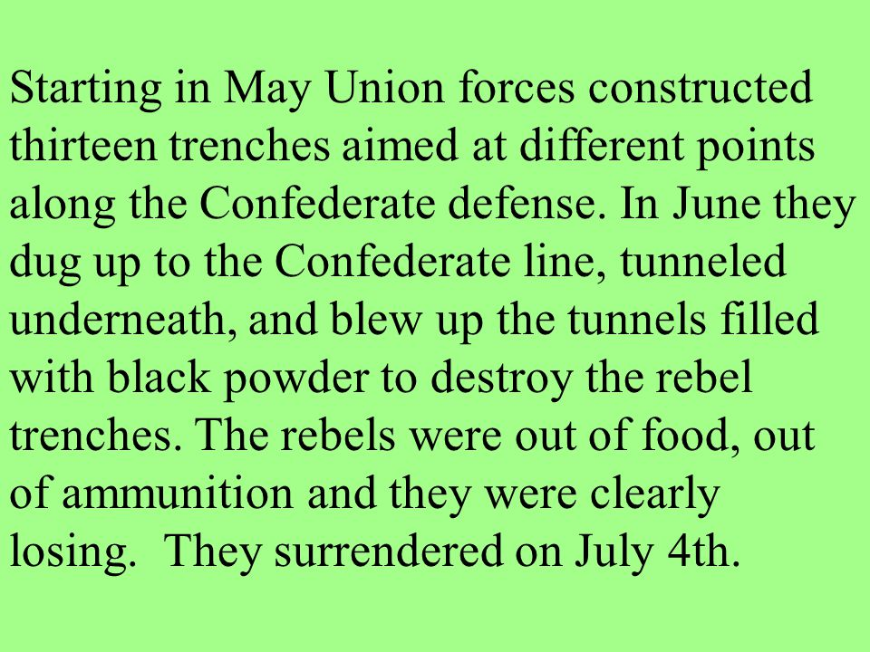 Starting in May Union forces constructed thirteen trenches aimed at different points along the Confederate defense.