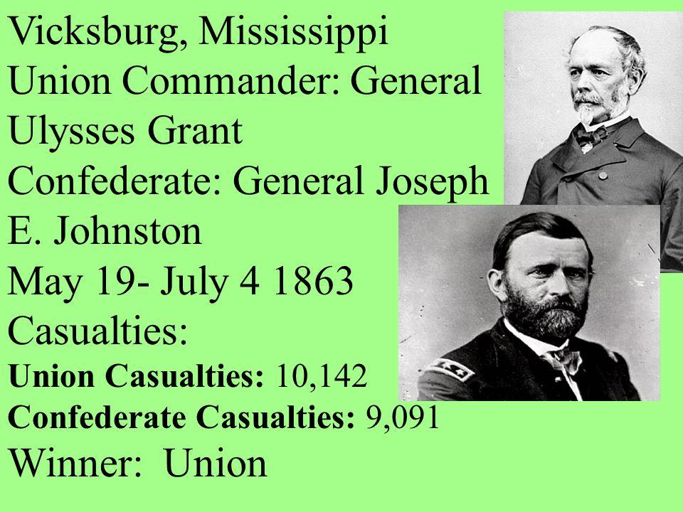 Vicksburg, Mississippi Union Commander: General Ulysses Grant