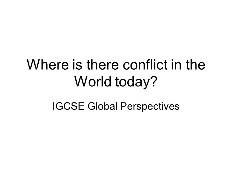 Where is there conflict in the World today