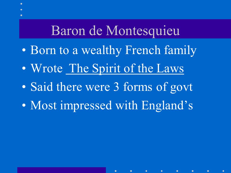Baron de Montesquieu Born to a wealthy French family