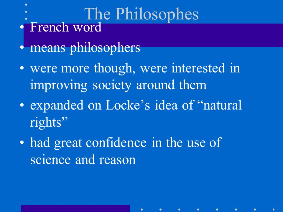 The Philosophes French word means philosophers