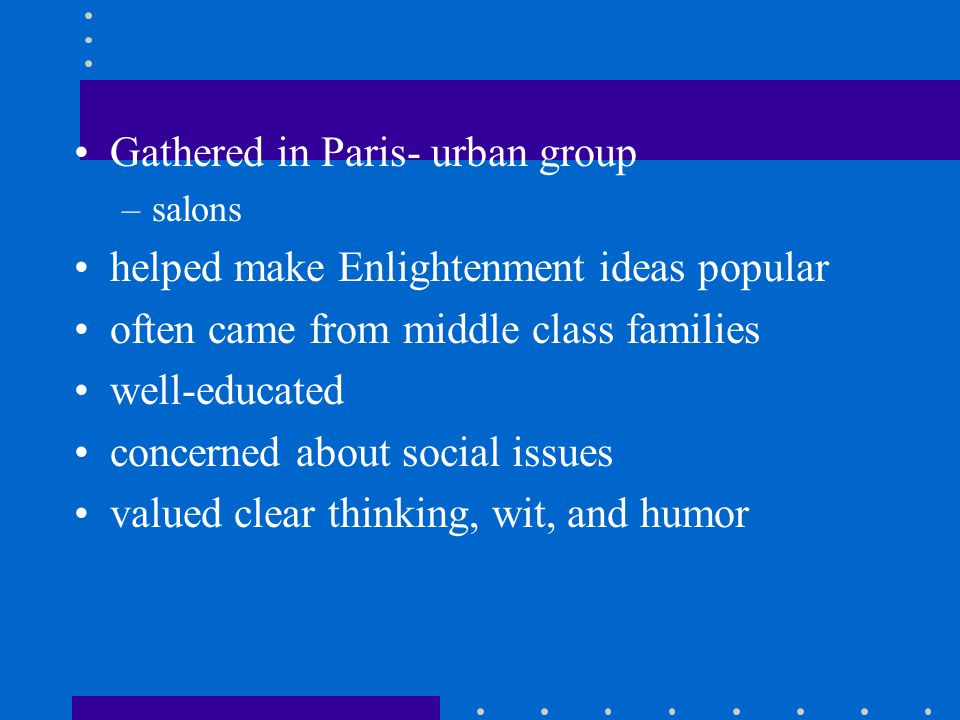 Gathered in Paris- urban group helped make Enlightenment ideas popular