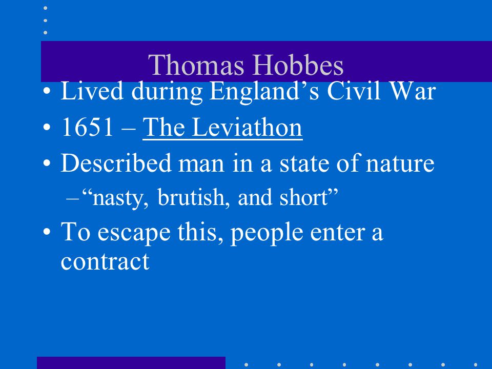 Thomas Hobbes Lived during England's Civil War 1651 – The Leviathon
