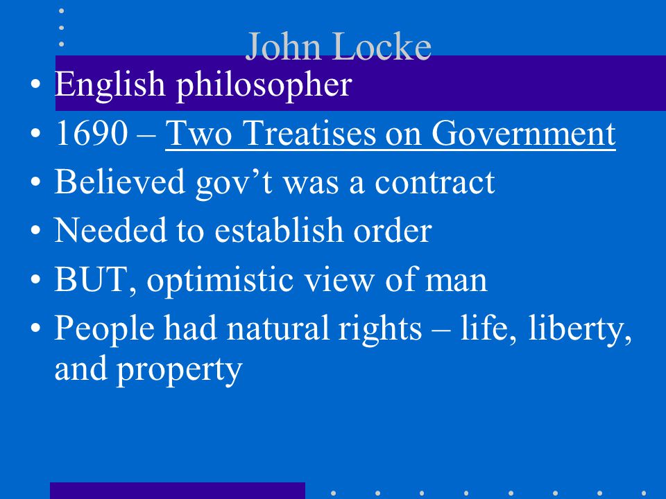 John Locke English philosopher 1690 – Two Treatises on Government