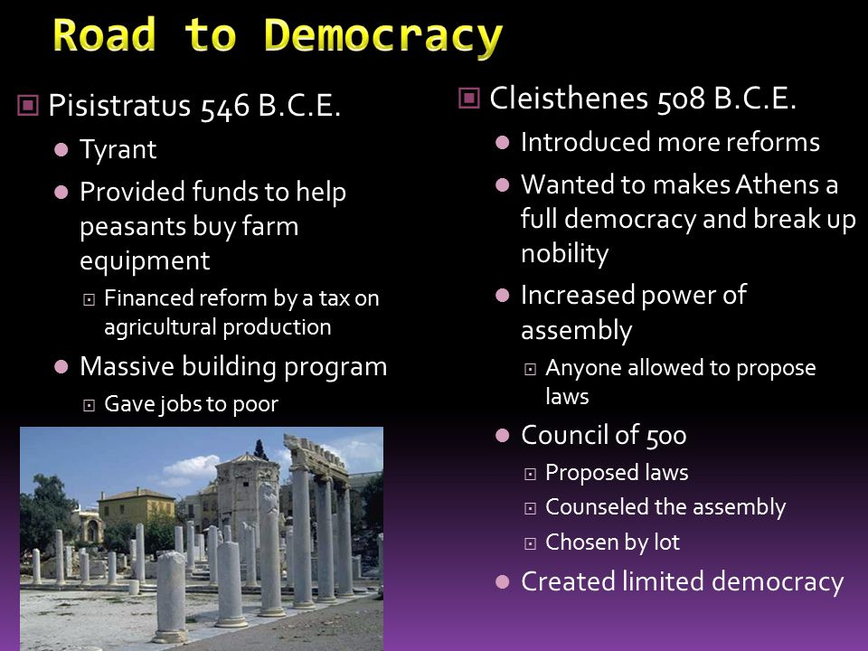 Road to Democracy Cleisthenes 508 B.C.E. Pisistratus 546 B.C.E.