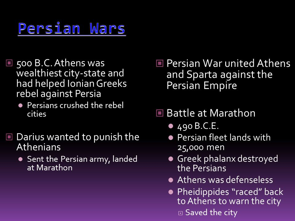 Persian Wars 500 B.C. Athens was wealthiest city-state and had helped Ionian Greeks rebel against Persia.
