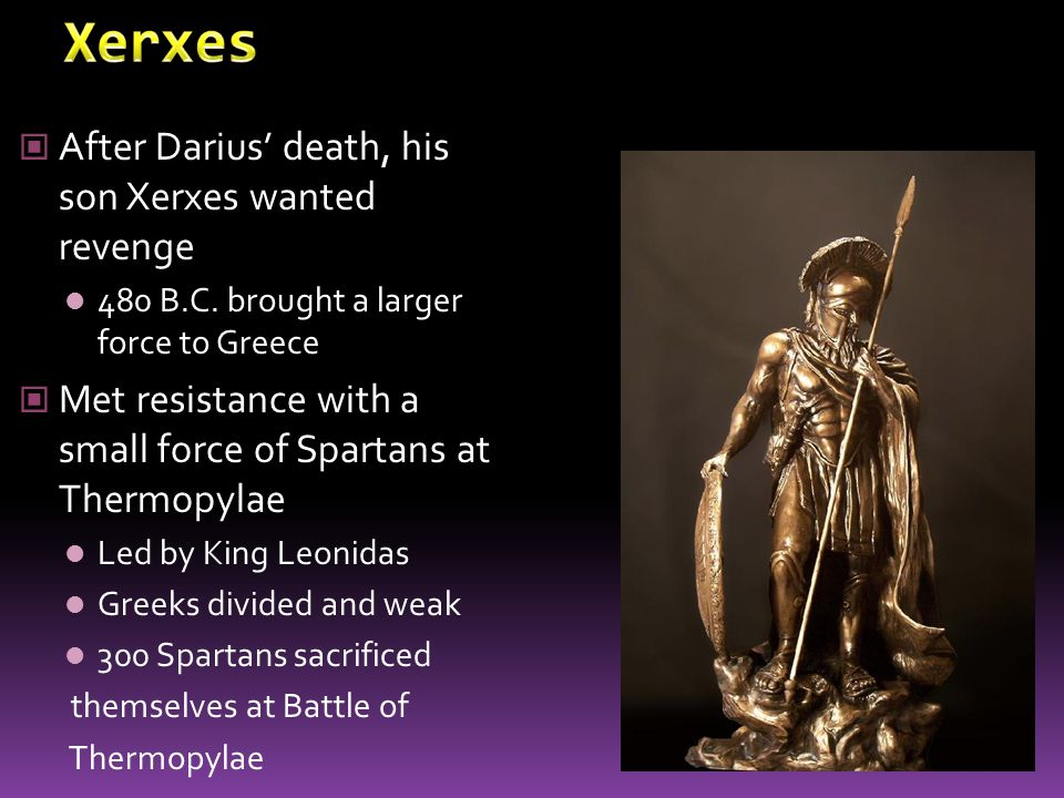 Xerxes After Darius' death, his son Xerxes wanted revenge