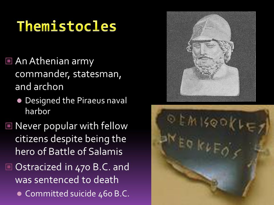 Themistocles An Athenian army commander, statesman, and archon
