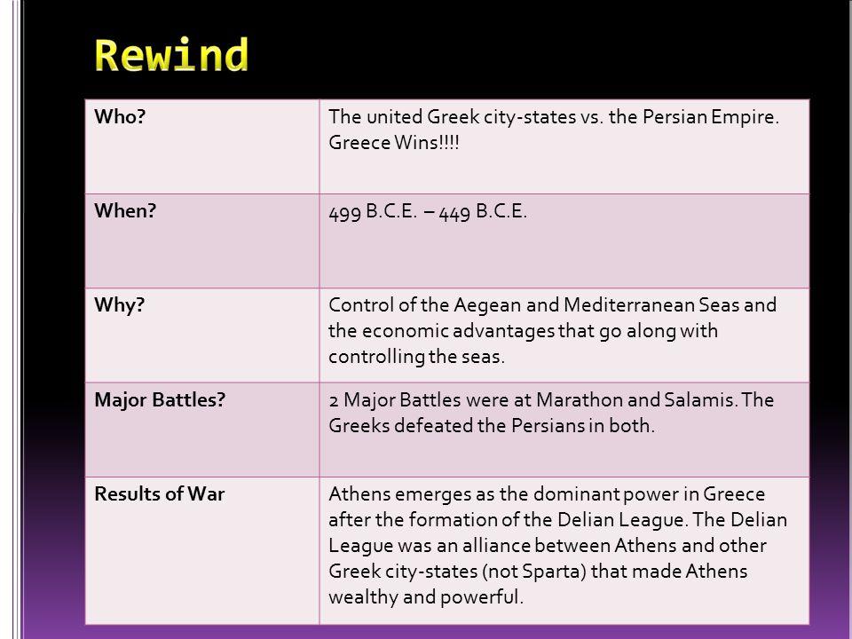 Rewind Who The united Greek city-states vs. the Persian Empire. Greece Wins!!!! When 499 B.C.E. – 449 B.C.E.