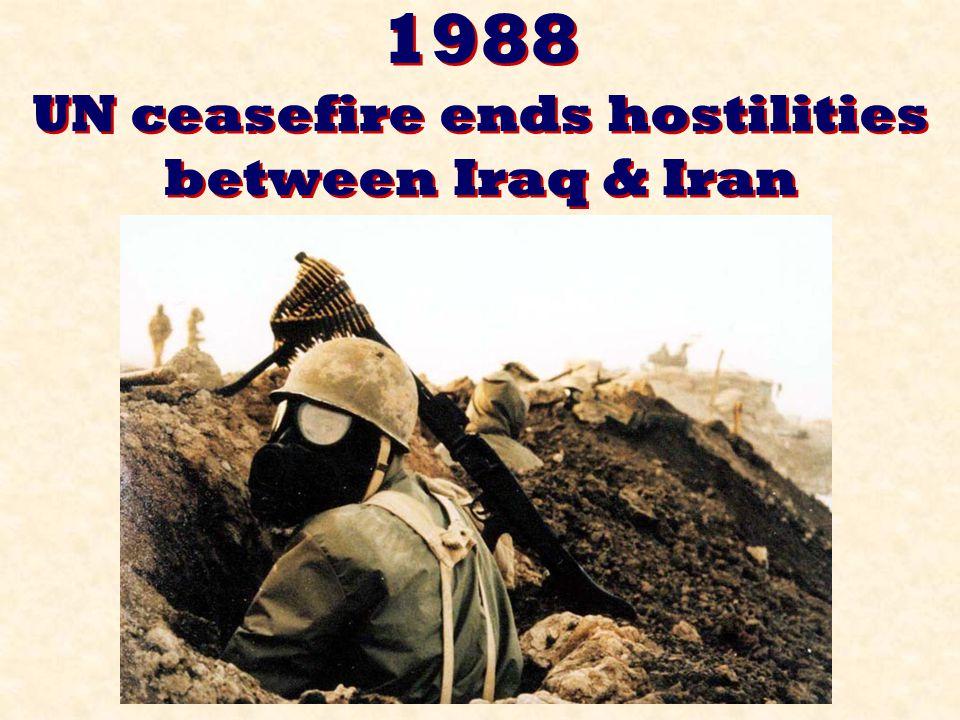1988 UN ceasefire ends hostilities between Iraq & Iran