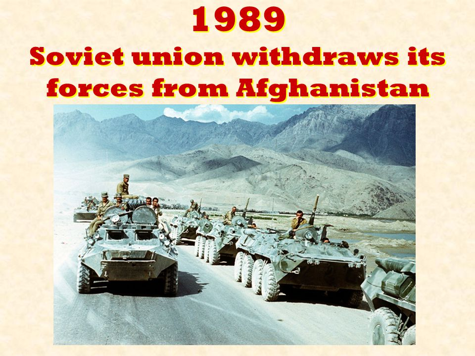 1989 Soviet union withdraws its forces from Afghanistan