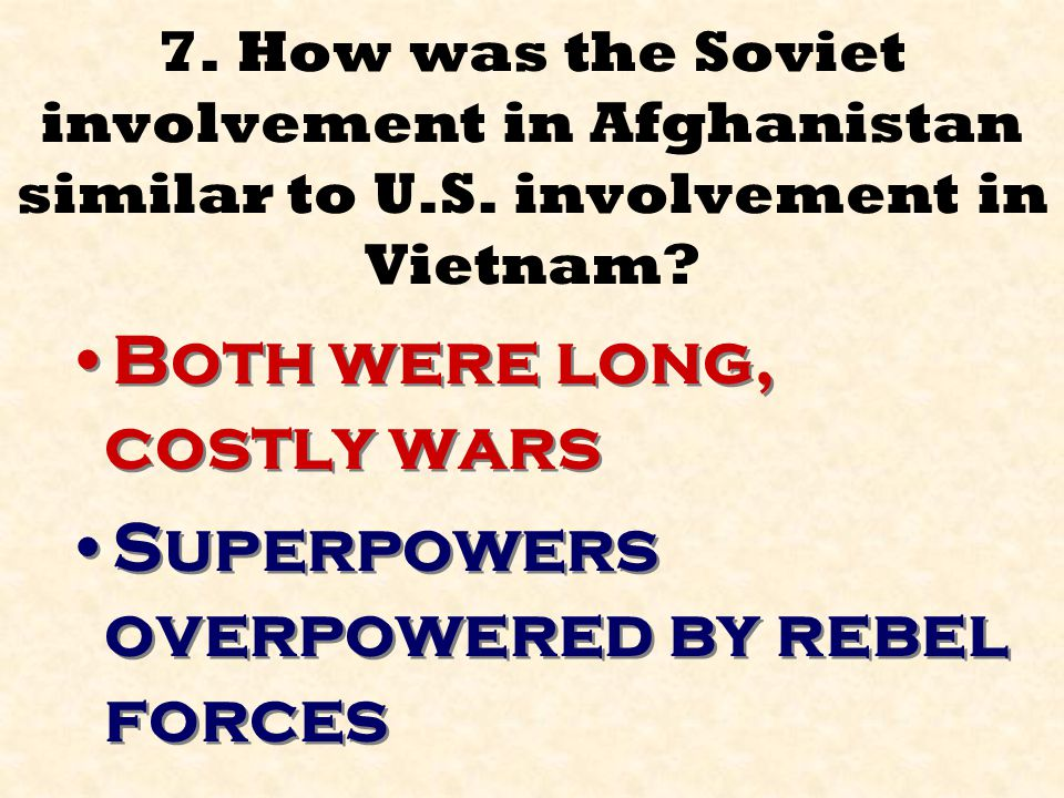 Both were long, costly wars Superpowers overpowered by rebel forces