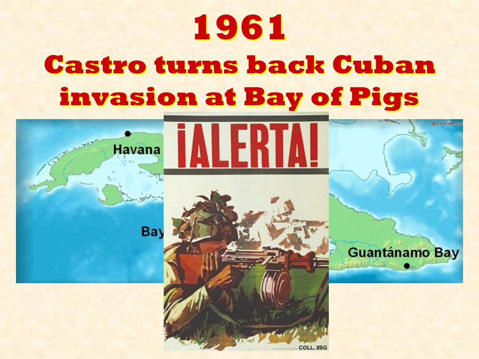 1961 Castro turns back Cuban invasion at Bay of Pigs