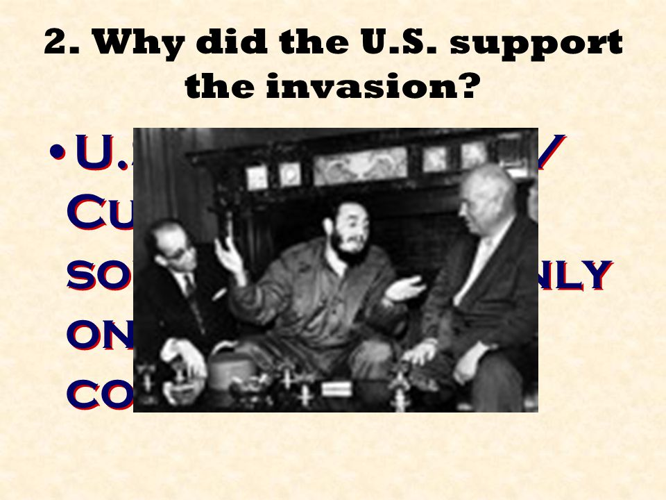 2. Why did the U.S. support the invasion
