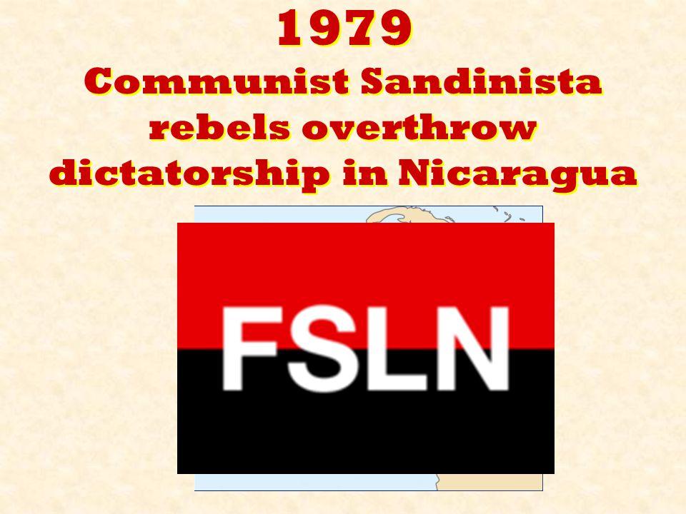 1979 Communist Sandinista rebels overthrow dictatorship in Nicaragua